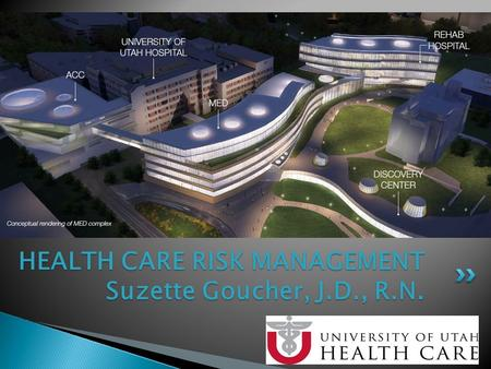 HEALTH CARE RISK MANAGEMENT Suzette Goucher, J.D., R.N.