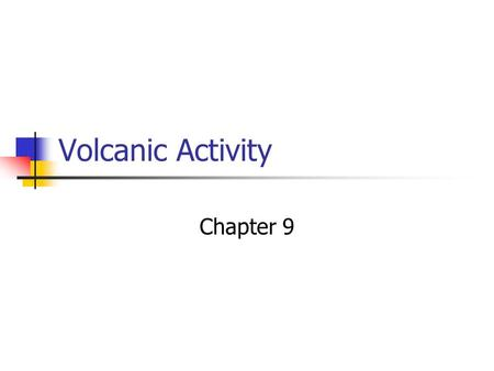 Volcanic Activity Chapter 9. Igneous __________- classified by shape, size, and orientation Intrusions.