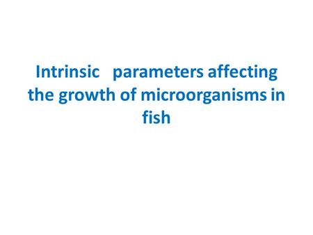 Intrinsic parameters affecting the growth of microorganisms in fish.