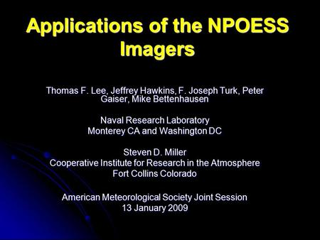 Applications of the NPOESS Imagers Thomas F. Lee, Jeffrey Hawkins, F. Joseph Turk, Peter Gaiser, Mike Bettenhausen Naval Research Laboratory Monterey CA.