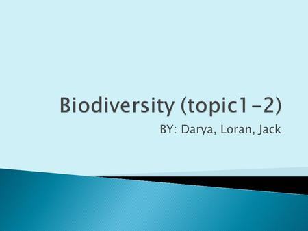 BY: Darya, Loran, Jack.  The variety of species in an ecosystem on earth and the ecological process of which they are a part: ecosystem diversity, community.
