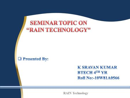 RAIN Technology. Introduction. Goals of RAIN Technology. Architecture. Features of RAIN. Advantages. Application. Future scope. Conclusion. References.