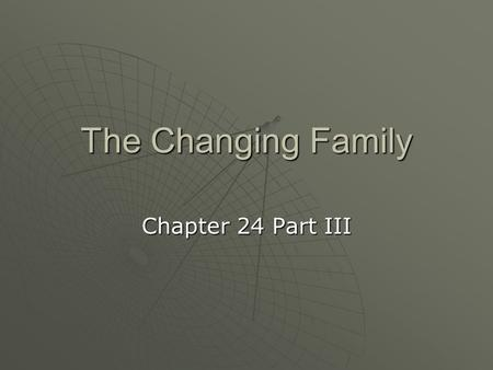 The Changing Family Chapter 24 Part III. Premarital Sex and Marriage  For the middle classes, economic considerations continued to be paramount in choosing.