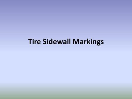 Tire Sidewall Markings. Information Contained: basic dimensions week it was produced types of materials used internally to reinforce the rubber maximum.