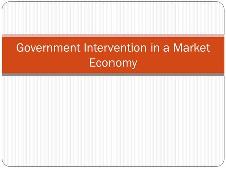 Government Intervention in a Market Economy. Government Intervention In a market economy, individuals (businesses, corporations, etc), along with the.