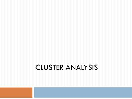 CLUSTER ANALYSIS. Cluster Analysis  Cluster analysis is a major technique for classifying a 'mountain' of information into manageable meaningful piles.