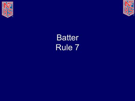 Batter Rule 7. Position and Batting Order 7-1 Covered in Meeting 3.