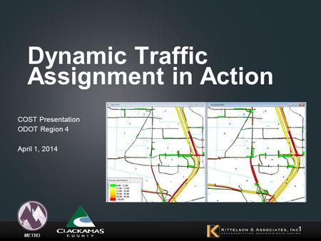 METRO Dynamic Traffic Assignment in Action COST Presentation ODOT Region 4 April 1, 2014 1.
