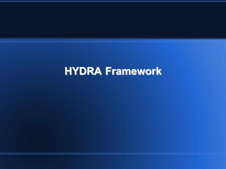 HYDRA Framework. Setup of software environment Setup of software environment Using the documentation Using the documentation How to compile a program.