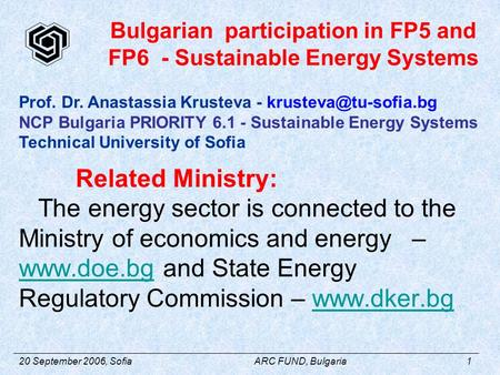 20 September 2006, SofiaARC FUND, Bulgaria1 Related Ministry: The energy sector is connected to the Ministry of economics and energy – www.doe.bg and State.