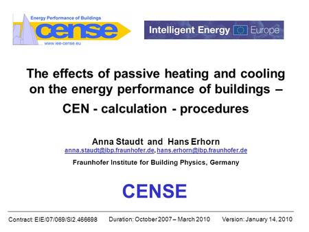 Contract: EIE/07/069/SI2.466698 Duration: October 2007 – March 2010Version: January 14, 2010 The effects of passive heating and cooling on the energy performance.