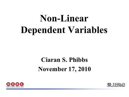 Non-Linear Dependent Variables Ciaran S. Phibbs November 17, 2010.