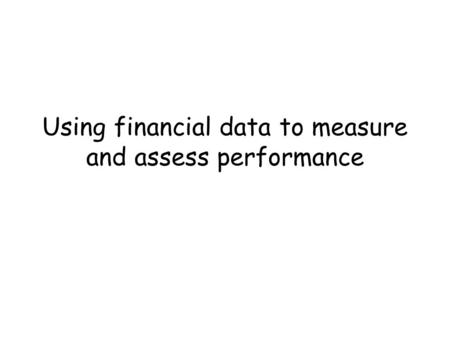 Using financial data to measure and assess performance.