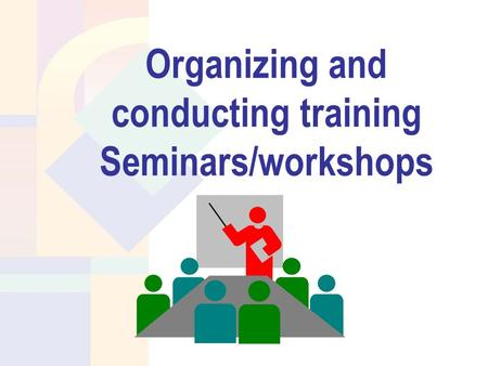 Organizing and conducting training Seminars/workshops.