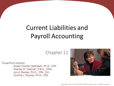 11 - 1 PowerPoint Authors: Susan Coomer Galbreath, Ph.D., CPA Charles W. Caldwell, D.B.A., CMA Jon A. Booker, Ph.D., CPA, CIA Cynthia J. Rooney, Ph.D.,