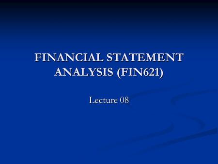 FINANCIAL STATEMENT ANALYSIS (FIN621) Lecture 08.