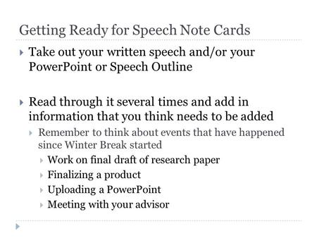 Getting Ready for Speech Note Cards  Take out your written speech and/or your PowerPoint or Speech Outline  Read through it several times and add in.