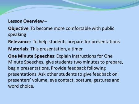 Lesson Overview – Objective: To become more comfortable with public speaking Relevance: To help students prepare for presentations Materials: This presentation,