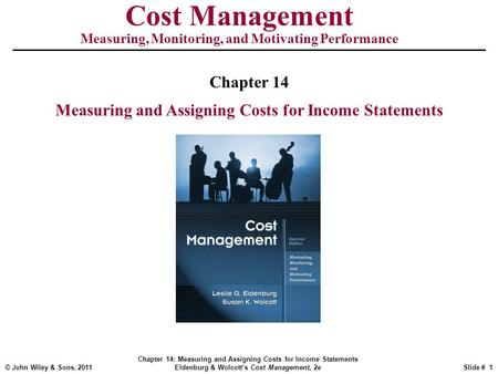 © John Wiley & Sons, 2011 Chapter 14: Measuring and Assigning Costs for Income Statements Eldenburg & Wolcott's Cost Management, 2eSlide # 1 Cost Management.