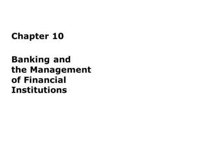 Chapter 10 Banking and the Management of Financial Institutions.