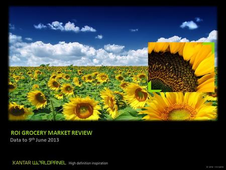 © Kantar Worldpanel ROI GROCERY MARKET REVIEW Data to 9 th June 2013.