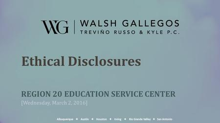 Ethical Disclosures REGION 20 EDUCATION SERVICE CENTER [Wednesday, March 2, 2016]