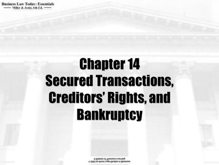 Chapter 14 Secured Transactions, Creditors' Rights, and Bankruptcy.