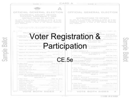 Voter Registration & Participation CE.5e. Voting Only citizens who register can VOTE in primary and general elections.
