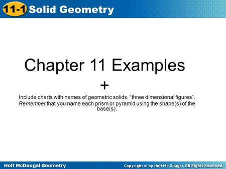 "Chapter 11 Examples + Include charts with names of geometric solids, ""three dimensional figures"". Remember that you name each prism or pyramid using the."