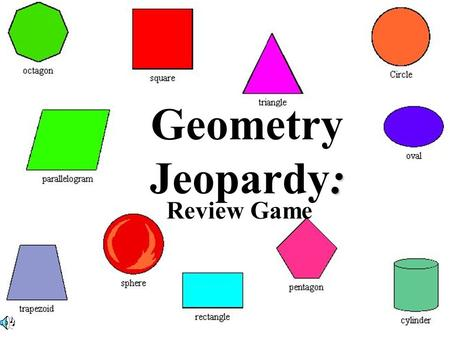 : Geometry Jeopardy: Review Game. $2 $5 $10 $20 $1 $2 $5 $10 $20 $1 $2 $5 $10 $20 $1 $2 $5 $10 $20 $1 $2 $5 $10 $20 $1 Geometric Figures Polygons Lines,