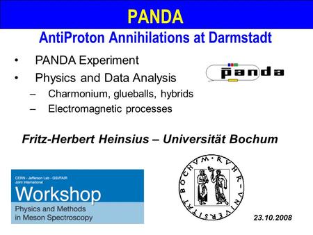 PANDA AntiProton Annihilations at Darmstadt PANDA Experiment Physics and Data Analysis –Charmonium, glueballs, hybrids –Electromagnetic processes Fritz-Herbert.