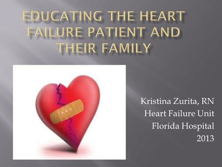 Kristina Zurita, RN Heart Failure Unit Florida Hospital 2013.