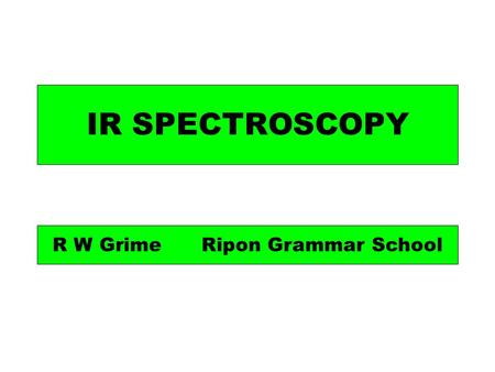 IR SPECTROSCOPY R W Grime Ripon Grammar School. Light is one form of electromagnetic radiation. Light is only a very small part of the electromagnetic.