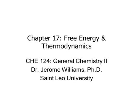 Chapter 17: Free Energy & Thermodynamics CHE 124: General Chemistry II Dr. Jerome Williams, Ph.D. Saint Leo University.