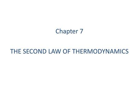 Chapter 7 THE SECOND LAW OF THERMODYNAMICS. 07-01.