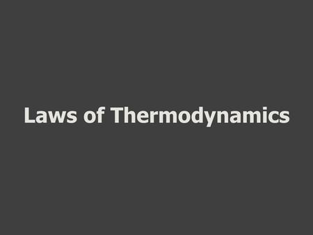 "Laws of Thermodynamics. Zeroth Law of Thermodynamics ""If two thermodynamic systems are each in thermal equilibrium with a third, then they are in thermal."