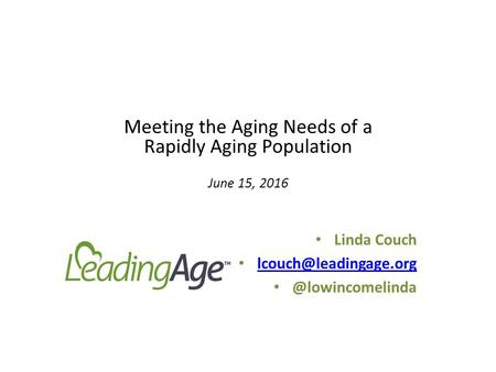 Meeting the Aging Needs of a Rapidly Aging Population June 15, 2016 Linda