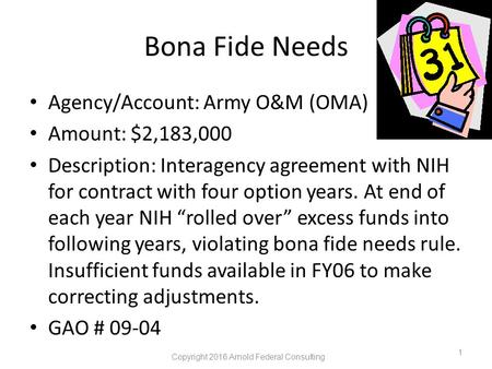 Bona Fide Needs Agency/Account: Army O&M (OMA) Amount: $2,183,000 Description: Interagency agreement with NIH for contract with four option years. At end.