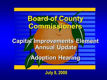 July 8, 2008 Board of County Commissioners Capital Improvements Element Annual Update Adoption Hearing.