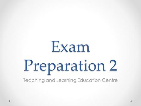 Exam Preparation 2 Teaching and Learning Education Centre.