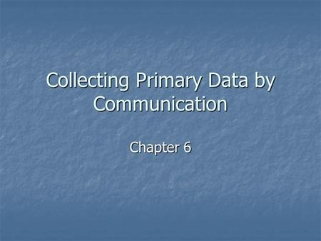 Collecting Primary Data by Communication Chapter 6.