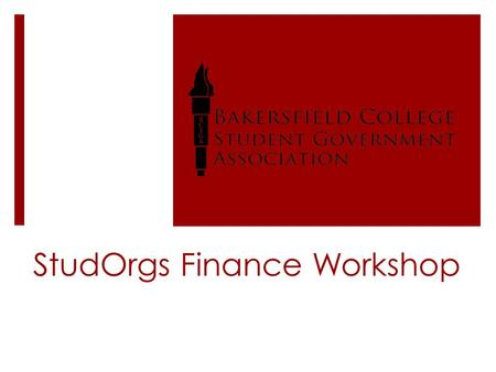 StudOrgs Finance Workshop. Check Request for Vendor  Agenda of the StudOrg meeting indicating discussion or expenditure  Approved minutes of the StudOrg.