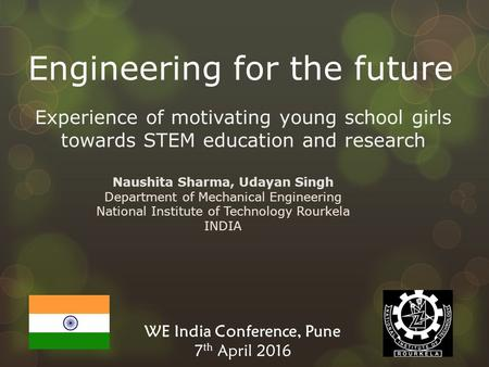 Engineering for the future Experience of motivating young school girls towards STEM education and research Naushita Sharma, Udayan Singh Department of.