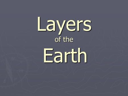 Layers of the Earth. ► ► Atmosphere ► ► Crust (continental and oceanic) ► ► Mantle ► ► Outer core ► ► Inner core.