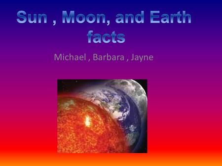 Michael, Barbara, Jayne The moon is 4.5 billion years old as old as the earth!!! The moon is about 2,000 miles across. It is about 250,000.