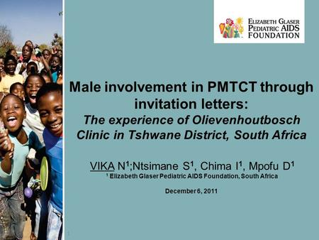 1 Male involvement in PMTCT through invitation letters: The experience of Olievenhoutbosch Clinic in Tshwane District, South Africa VIKA N 1 ;Ntsimane.