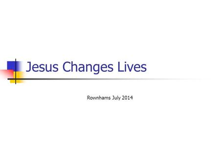 Jesus Changes Lives Rownhams July 2014. Before and After Before I was… But now I am …