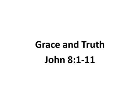Grace and Truth John 8:1-11. 2 At dawn he appeared again in the temple courts, where all the people gathered around him, and he sat down to teach them.