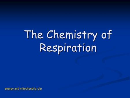 The Chemistry of Respiration energy and mitochondria clip.