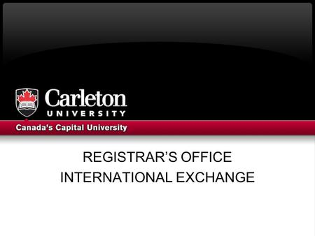 REGISTRAR'S OFFICE INTERNATIONAL EXCHANGE. OUTLINE The Registrar's Office Role The Student's Role: pre-departure The Student's Role: after you arrive.